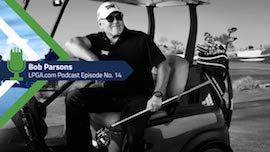 LPGA.COM PODCAST EPISODE NO. 14 WITH PXG FOUNDER AND CEO BOB PARSONS